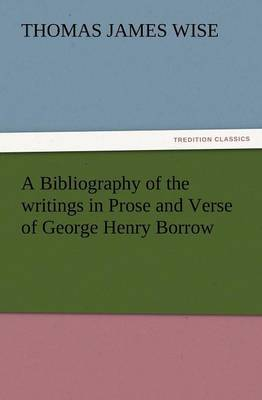 A Bibliography of the Writings in Prose and Verse of George Henry Borrow