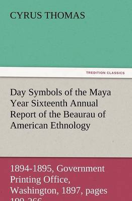 Day Symbols of the Maya Year Sixteenth Annual Report of the Bureau of American Ethnology to the Secretary of the Smithsonian Institution, 1894-1895, G