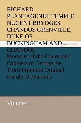 Memoirs of the Courts and Cabinets of George the Third from the Original Family Documents, Volume 1