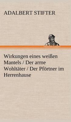 Wirkungen Eines Weissen Mantels / Der Arme Wohltater / Der Pfortner Im Herrenhause