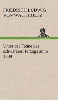 Unter Der Fahne Des Schwarzen Herzogs Anno 1809