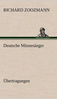 Deutsche Minnesanger. Ubertragungen
