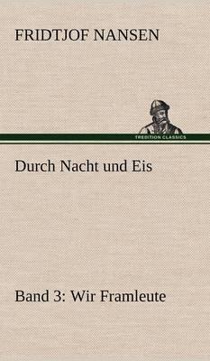 Durch Nacht Und Eis - Band 3: Wir Framleute