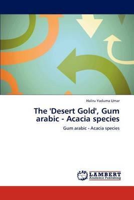 The 'Desert Gold', Gum Arabic - Acacia Species