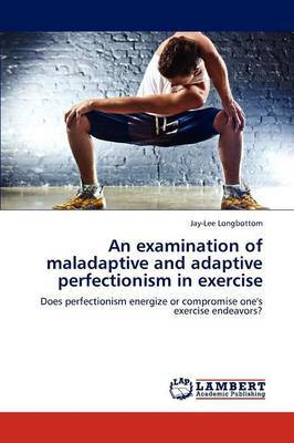 An Examination of Maladaptive and Adaptive Perfectionism in Exercise