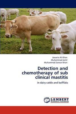 Detection and Chemotherapy of Sub Clinical Mastitis