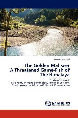 The Golden Mahseer a Threatened Game-Fish of the Himalaya