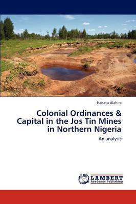 Colonial Ordinances & Capital in the Jos Tin Mines in Northern Nigeria