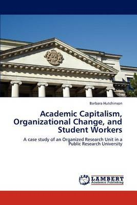 Academic Capitalism, Organizational Change, and Student Workers