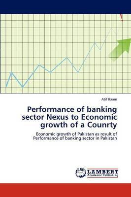 Performance of Banking Sector Nexus to Economic Growth of a Counrty