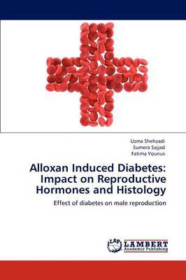 Alloxan Induced Diabetes: Impact on Reproductive Hormones and Histology