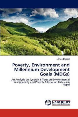 Poverty, Environment and Millennium Development Goals (Mdgs)