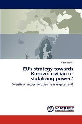 Eu's Strategy Towards Kosovo: Civilian or Stabilizing Power?