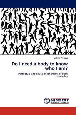 Do I Need a Body to Know Who I Am?
