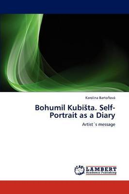 Bohumil Kubi Ta. Self-Portrait as a Diary