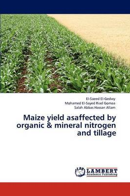Maize Yield Asaffected by Organic & Mineral Nitrogen and Tillage