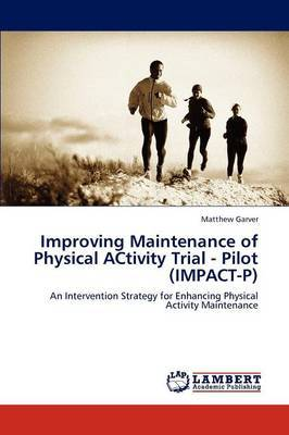 Improving Maintenance of Physical Activity Trial - Pilot (Impact-P)