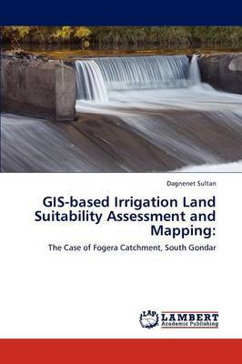 GIS-Based Irrigation Land Suitability Assessment and Mapping