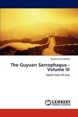 The Guyuan Sarcophagus - Volume III