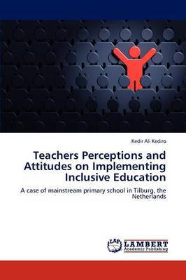 Teachers Perceptions and Attitudes on Implementing Inclusive Education