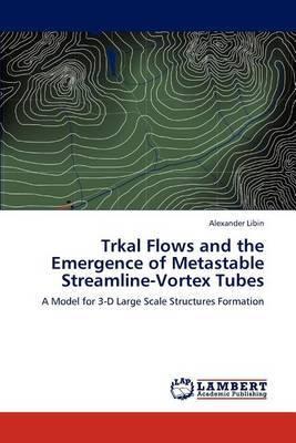 Trkal Flows and the Emergence of Metastable Streamline-Vortex Tubes