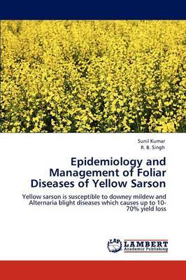 Epidemiology and Management of Foliar Diseases of Yellow Sarson