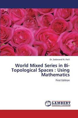 World Mixed Series in Bi-Topological Spaces: Using Mathematics