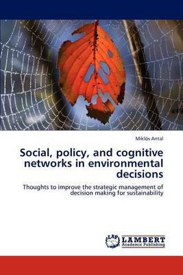 Social, Policy, and Cognitive Networks in Environmental Decisions