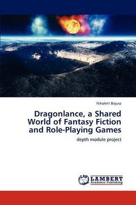 Dragonlance, a Shared World of Fantasy Fiction and Role-Playing Games