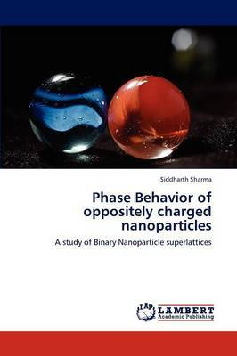 Phase Behavior of Oppositely Charged Nanoparticles