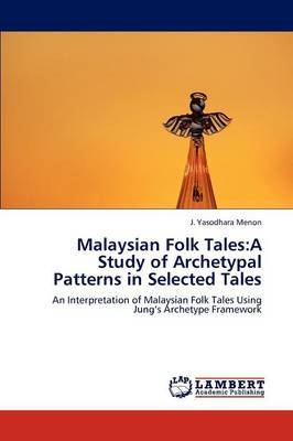Malaysian Folk Tales: A Study of Archetypal Patterns in Selected Tales