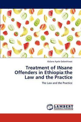 Treatment of Insane Offenders in Ethiopia: The Law and the Practice