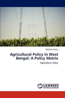 Agricultural Policy in West Bengal: A Policy Matrix