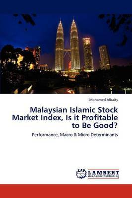 Malaysian Islamic Stock Market Index, Is It Profitable to Be Good?