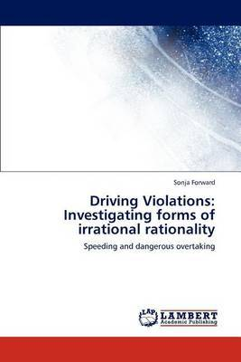 Driving Violations: Investigating Forms of Irrational Rationality