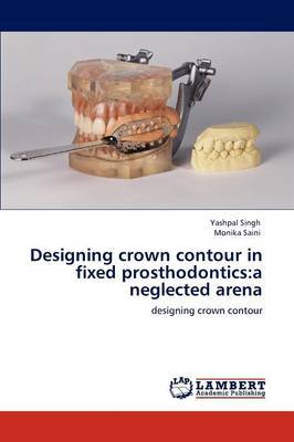 Designing Crown Contour in Fixed Prosthodontics: A Neglected Arena