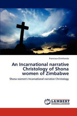 An Incarnational Narrative Christology of Shona Women of Zimbabwe