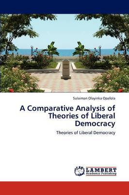 A Comparative Analysis of Theories of Liberal Democracy