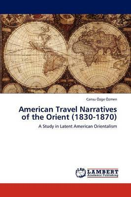 American Travel Narratives of the Orient (1830-1870)