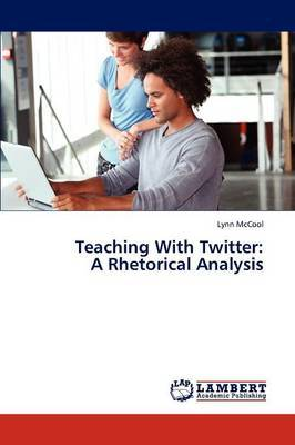 Teaching with Twitter: A Rhetorical Analysis