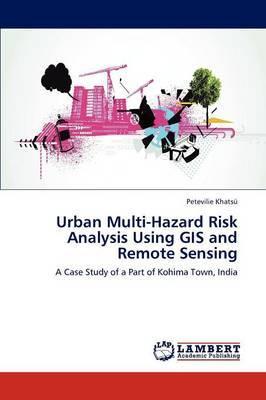 Urban Multi-Hazard Risk Analysis Using GIS and Remote Sensing