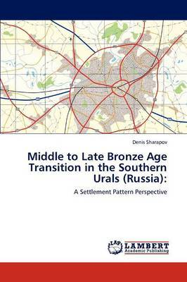 Middle to Late Bronze Age Transition in the Southern Urals (Russia)
