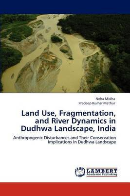 Land Use, Fragmentation, and River Dynamics in Dudhwa Landscape, India