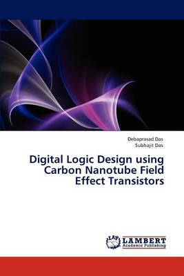 Digital Logic Design Using Carbon Nanotube Field Effect Transistors