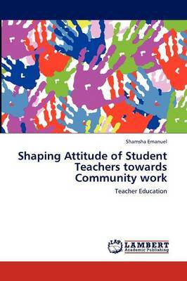 Shaping Attitude of Student Teachers Towards Community Work