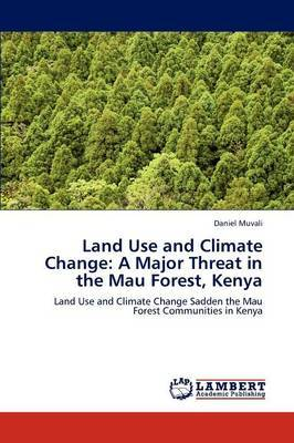 Land Use and Climate Change: A Major Threat in the Mau Forest, Kenya