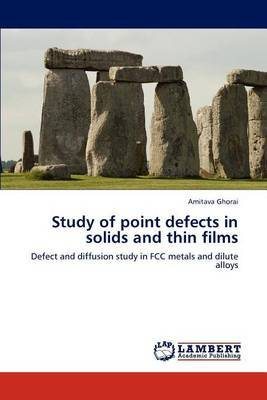 Study of Point Defects in Solids and Thin Films