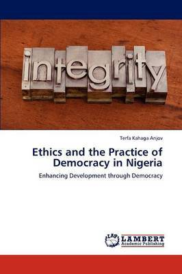 Ethics and the Practice of Democracy in Nigeria