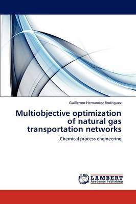Multiobjective Optimization of Natural Gas Transportation Networks