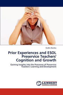 Prior Experiences and ESOL Preservice Teachers' Cognition and Growth